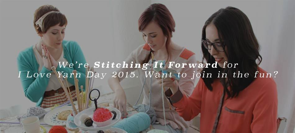 We're Stitching it Forward for I Love Yarn Day 2015. Want to join in the fun?